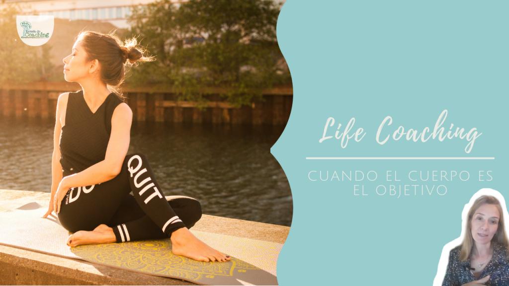 Cuando el objetivo es el cuerpo. Life Coaching
